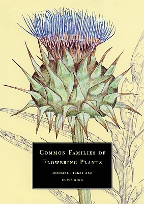 Common Families of Flowering Plants, Hickey, Michael; King, Clive
