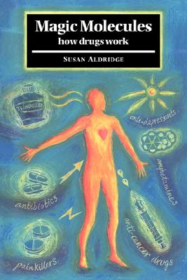 Magic Molecules: How Drugs Work, Aldridge, Susan