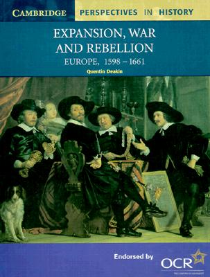 Expansion, War and Rebellion: Europe 1598-1661 (Cambridge Perspectives in History), Deakin, Quentin