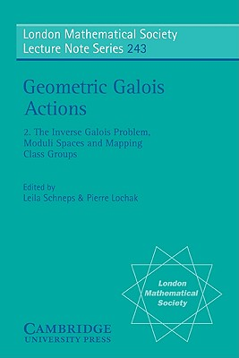 002: Geometric Galois Actions: Volume 2, The Inverse Galois Problem, Moduli Spaces and Mapping Class Groups (London Mathematical Society Lecture Note Series)