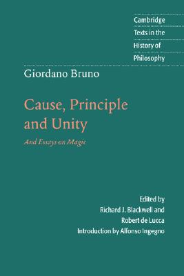 Image for Giordano Bruno: Cause, Principle and Unity: And Essays on Magic (Cambridge Texts in the History of Philosophy)