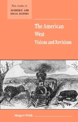 Image for The American West. Visions and Revisions (New Studies in Economic and Social History)