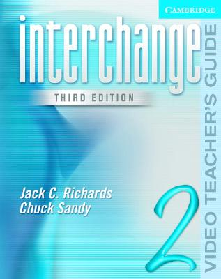 Interchange Video Teacher's Guide 2 (Interchange Third Edition), Jack C. Richards (Author), Chuck Sandy  (Author)