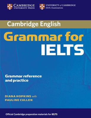 Cambridge Grammar for IELTS without Answers, Hopkins, Diana