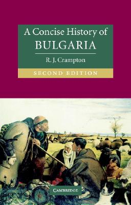 A Concise History of Bulgaria [2nd edition], R. J. Crampton