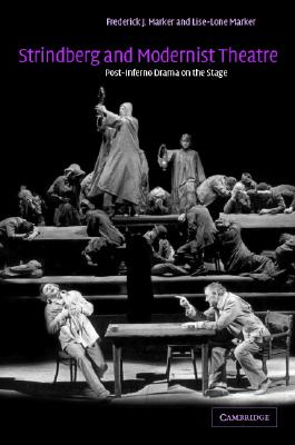 Strindberg and Modernist Theatre: Post-Inferno Drama on the Stage, Marker, Frederick J.; Marker, Lise-Lone
