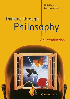 Thinking through Philosophy: An Introduction (Cambridge International Examinations), Chris Horner; Emrys Westacott