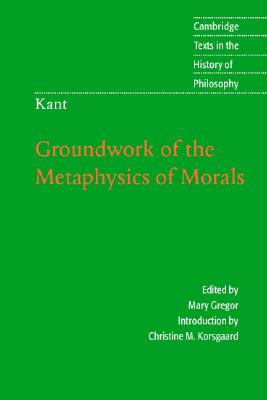 Image for Kant: Groundwork of the Metaphysics of Morals (Cambridge Texts in the History of Philosophy)