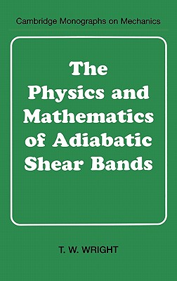 Image for The Physics and Mathematics of Adiabatic Shear Bands (Cambridge Monographs on Mechanics)