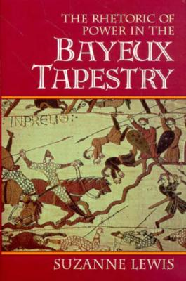 Image for The Rhetoric of Power in the Bayeux Tapestry (Cambridge Studies in New Art History and Criticism)