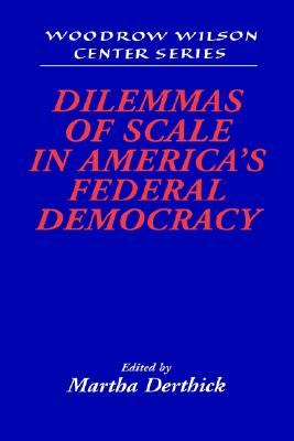 Image for Dilemmas of Scale in America's Federal Democracy (Woodrow Wilson Center Press)