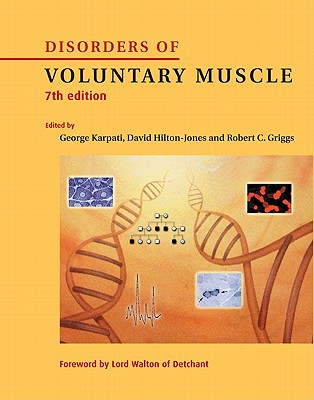 Disorders of Voluntary Muscle 7th Edition, George Karpati (Editor), David Hilton-Jones (Editor), Robert C. Griggs (Editor), Lord Walton of Detchant (Foreword)