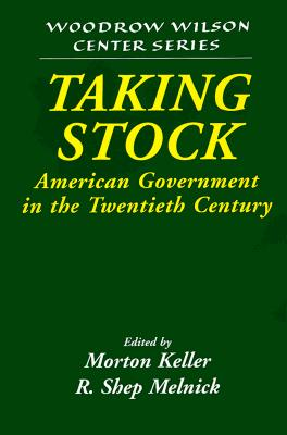 Image for Taking Stock: American Government in the Twentieth Century (Woodrow Wilson Center Press)