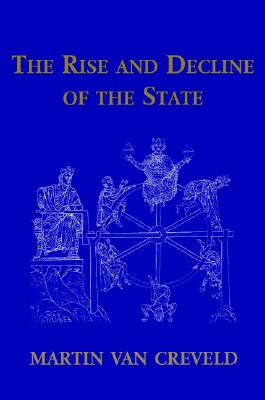 The Rise and Decline of the State, Creveld, Martin van