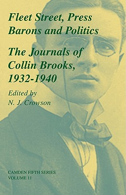 Fleet Street, Press Barons and Politics: The Journals of Collin Brooks, 1932-1940 (Camden Fifth Series)