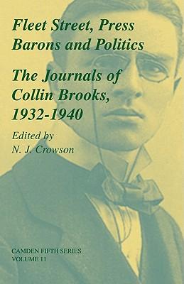 Fleet Street, Press Barons and Politics: The Journals of Collin Brooks, 1932-1940 (Camden Fifth Series)