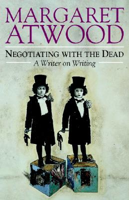 Negotiating with the Dead : A Writer on Writing, Atwood, Margaret Eleanor
