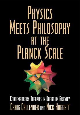 Image for Physics Meets Philosophy at the Planck Scale: Contemporary Theories in Quantum Gravity