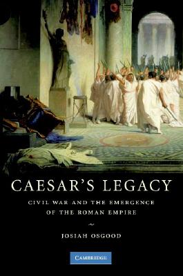 Image for Caesar's Legacy: Civil War and the Emergence of the Roman Empire