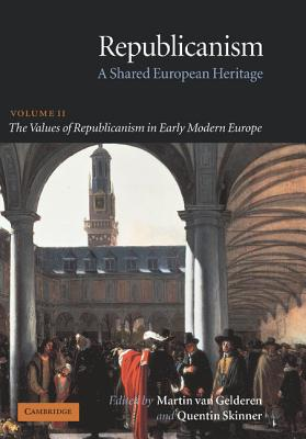 Image for Republicanism - A Shared European Heritage: Volume II, The Values of Republicanism in Early Modern Europe