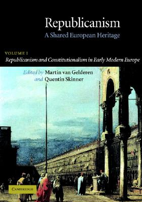 Image for Republicanism - A Shared European Heritage: Volume I, Republicanism and Constitutionalism in Early Modern Europe