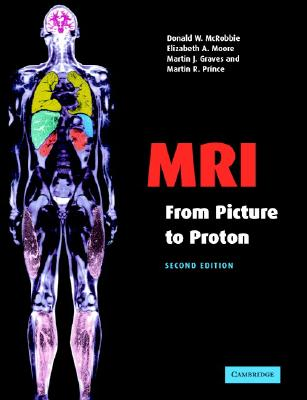 MRI from Picture to Proton, McRobbie, Donald W.; Moore, Elizabeth A.; Graves, Martin J.; Prince, Martin R.