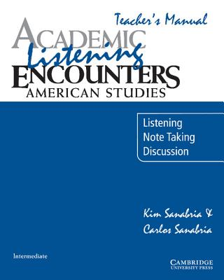 Academic Listening Encounters: American Studies Teacher's Manual: Listening, Note Taking, and Discussion (Academic Encounters), Kim Sanabria  (Author), Carlos Sanabria (Author)