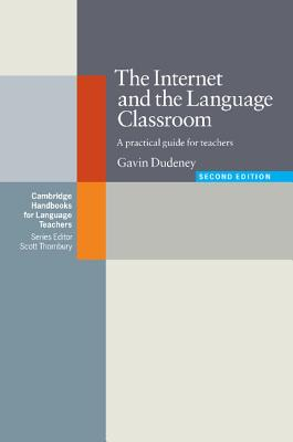 Internet and the Language Classroom, The  A Practical Guide for Teachers, Dudeney, Gavin,  Ur, Penny