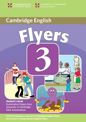 Image for Cambridge Young Learners English Tests Flyers 3 Student's Book  Examination Papers from the University of Cambridge ESOL Examinations.  Examination Papers from the University of Cambridge ESOL Examinations