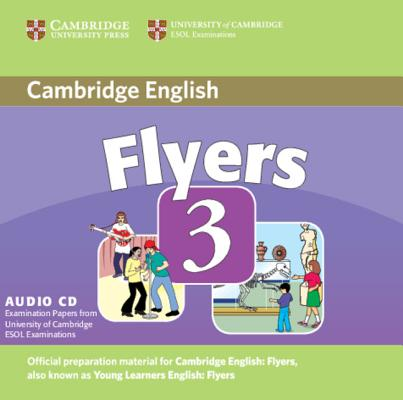 Image for Cambridge Young Learners English Tests Flyers 3 Audio CD  Examination Papers from the University of Cambridge ESOL Examinations