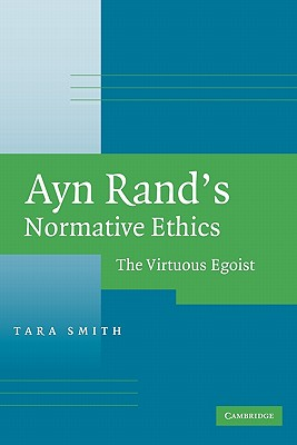 Ayn Rand's Normative Ethics: The Virtuous Egoist, Smith, Tara