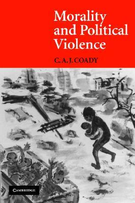 Morality and Political Violence, Coady, C. A. J.