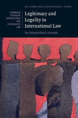 Legitimacy and Legality in International Law: An Interactional Account (Cambridge Studies in International and Comparative Law), Brunn�e, Professor Jutta; Toope, Stephen J.