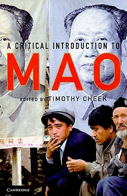 A Critical Introduction to Mao, Timothy Cheek (Editor)