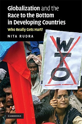 Globalization and the Race to the Bottom in Developing Countries: Who Really Gets Hurt?, Rudra, Nita