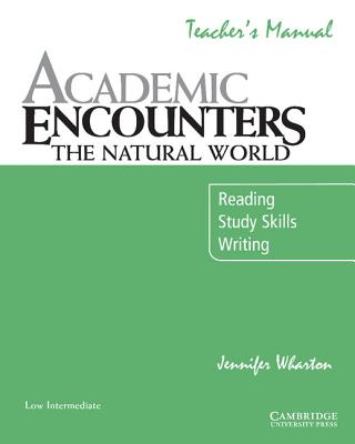 Academic Encounters: The Natural World Teacher's Manual  Reading, Study Skills, and Writing, Wharton, Jennifer