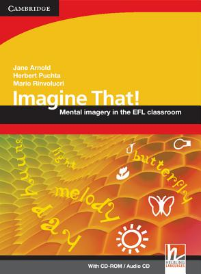 Imagine That! with CD-ROM / Audio CD  Mental Imagery in the EFL Classroom, Puchta, Herbert,  Rinvolucri, Mario,  Arnold, Jane
