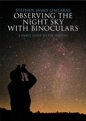 Stephen James O'Meara's Observing the Night Sky with Binoculars: A Simple Guide to the Heavens, O'Meara, Stephen James