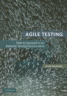 Agile Testing: How to Succeed in an Extreme Testing Environment, Watkins, John
