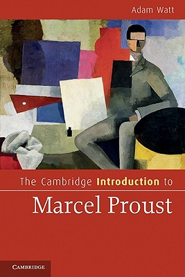 The Cambridge Introduction to Marcel Proust (Cambridge Introductions to Literature), Watt, Adam