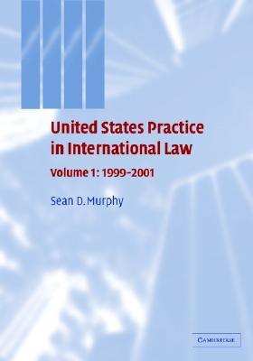 United States Practice in International Law: Volume 1, 1999-2001 (United States Practices in International Law), Murphy, Sean D.