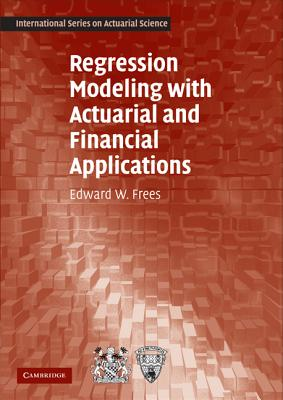 Regression Modeling with Actuarial and Financial Applications (International Series on Actuarial Science), Frees, Edward W.