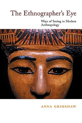 The Ethnographer's Eye: Ways of Seeing in Anthropology, Anna Grimshaw