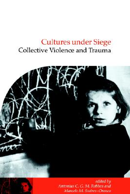 Cultures under Siege: Collective Violence and Trauma (Publications of the Society for Psychological Anthropology)