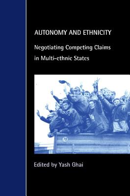 Autonomy and Ethnicity: Negotiating Competing Claims in Multi-Ethnic States (Cambridge Studies in Law and Society)