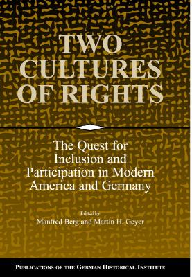 Image for Two Cultures of Rights: The Quest for Inclusion and Participation in Modern America and Germany (Publications of the German Historical Institute)