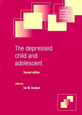 Image for The Depressed Child and Adolescent (Cambridge Child and Adolescent Psychiatry)