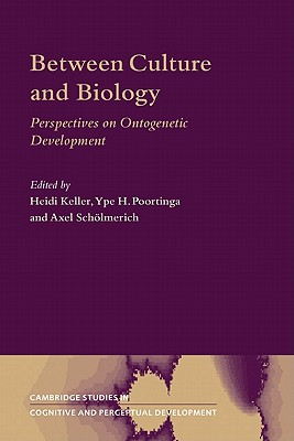 Between Culture and Biology: Perspectives on Ontogenetic Development (Cambridge Studies in Cognitive and Perceptual Development)