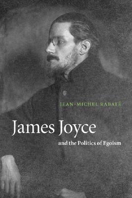 James Joyce and the Politics of Egoism, Rabat�, Jean-Michel