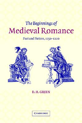Image for The Beginnings of Medieval Romance: Fact and Fiction, 1150-1220 (Cambridge Studies in Medieval Literature)